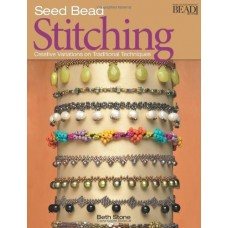 Seed Bead Stitching: Creative Variations on Traditional Techniques Book by Beth Stone