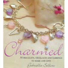 Charmed 50 Bracelets Necklaces and Earrings to Make and Give Book by Gabriella Sellors