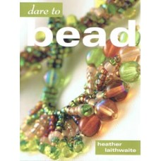 Dare To Bead Softback Book by Heather Laithwaite