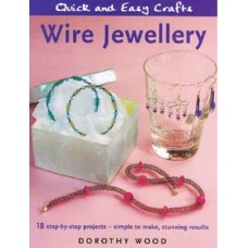 Wire Jewellery - Quick and Easy Crafts Book  by Dorothy Wood