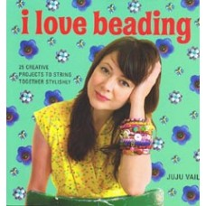 I Love Beading 25 Creative Projects to String Together Stylishly Softback Book